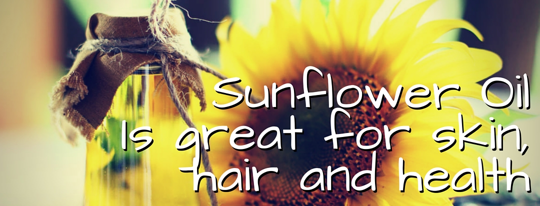Sunflower Oil Is great for skin, hair and health